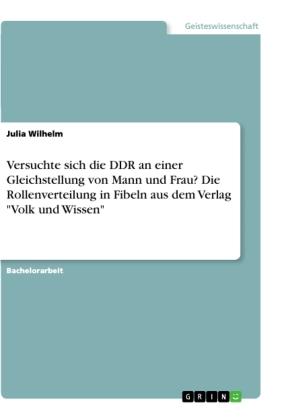 """Versuchte sich die DDR an einer Gleichstellung von Mann und Frau? Die Rollenverteilung in Fibeln aus dem Verlag """"Volk un"""