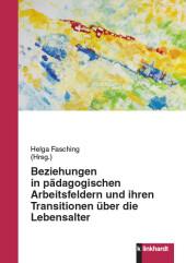 Beziehungen in pädagogischen Arbeitsfeldern und ihren Transitionen über die Lebensalter