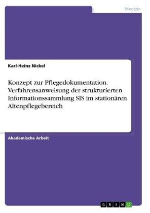 Konzept zur Pflegedokumentation. Verfahrensanweisung der strukturierten Informationssammlung SIS im stationären Altenpfl