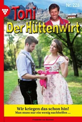 Toni der Hüttenwirt 228 - Heimatroman