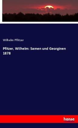 Pfitzer, Wilhelm: Samen und Georginen 1878
