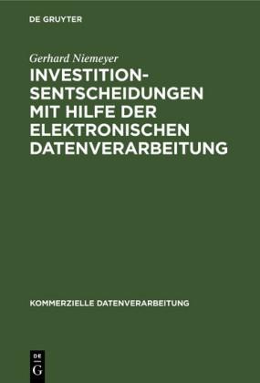 Investitionsentscheidungen mit Hilfe der elektronischen Datenverarbeitung