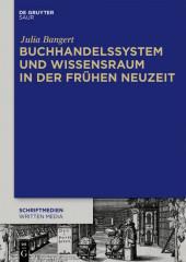 Buchhandelssystem und Wissensraum in der Frühen Neuzeit