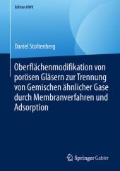 Oberflächenmodifikation von porösen Gläsern zur Trennung von Gemischen ähnlicher Gase durch Membranverfahren und Adsorption