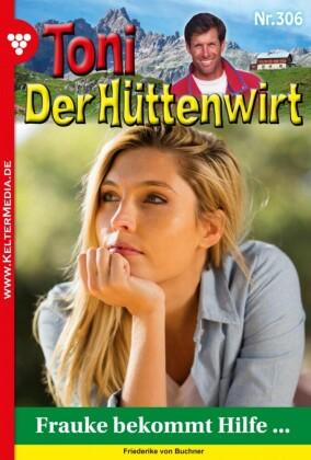 Toni der Hüttenwirt 306 - Heimatroman