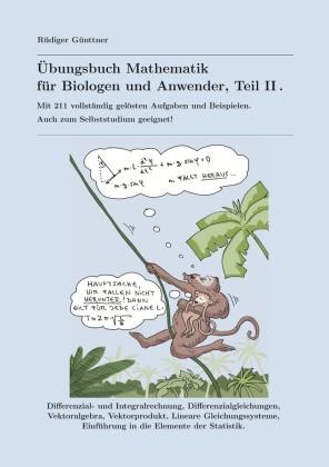 Übungsbuch Mathematik für Biologen und Anwender, Teil II