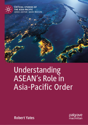 Understanding ASEAN's Role in Asia-Pacific Order