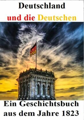 Deutschland und die Deutschen: Ein Geschichtsbuch aus dem Jahre 1823