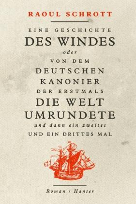 Eine Geschichte des Windes oder Von dem deutschen Kanonier der erstmals die Welt umrundete und dann ein zweites und ein
