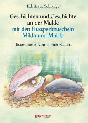 Geschichten und Geschichte an der Mulde mit den Flussperlmuscheln Milda und Mulda