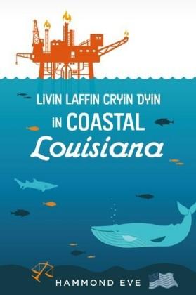 Livin Laffin Cryin Dyin in Coastal Louisiana