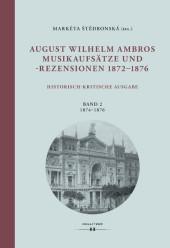 August Wilhelm Ambros. Musikaufsätze und -rezensionen 1872-1876