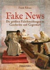 Fake News - Die größten Falschmeldungen in Geschichte und Gegenwart. Von der Inquisition bis Donald Trump