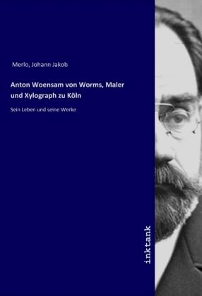 Anton Woensam von Worms, Maler und Xylograph zu Koln