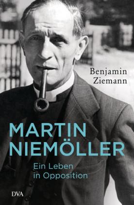 Martin Niemöller. Ein Leben in Opposition