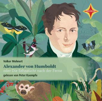 Alexander von Humboldt oder Die Sehnsucht nach der Ferne, 2 Audio-CDs