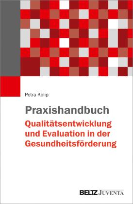 Praxishandbuch Qualitätsentwicklung und Evaluation in der Gesundheitsförderung