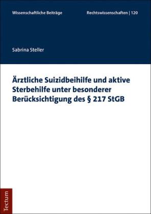 Ärztliche Suizidbeihilfe und aktive Sterbehilfe unter besonderer Berücksichtigung des 217 StGB