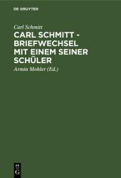 Carl Schmitt - Briefwechsel mit einem seiner Schüler