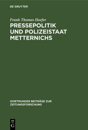Pressepolitik und Polizeistaat Metternichs