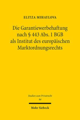 Die Garantiewerbehaftung nach 443 Abs. 1 BGB als Institut des europäischen Marktordnungsrechts