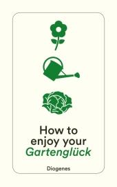 How to enjoy your Gartenglück