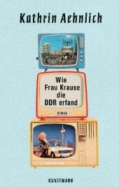Wie Frau Krause die DDR erfand Cover