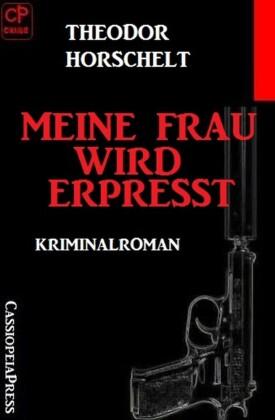 Meine Frau wird erpresst: Kriminalroman