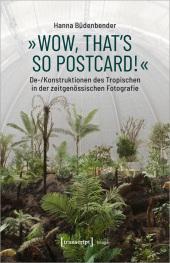 """""""Wow, that's so postcard!"""" - De-/Konstruktionen des Tropischen in der zeitgenössischen Fotografie"""