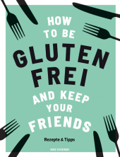 How to be glutenfrei and Keep Your Friends