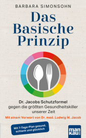 Das Basische Prinzip. Dr. Jacobs Schutzformel gegen die größten Gesundheitskiller unserer Zeit