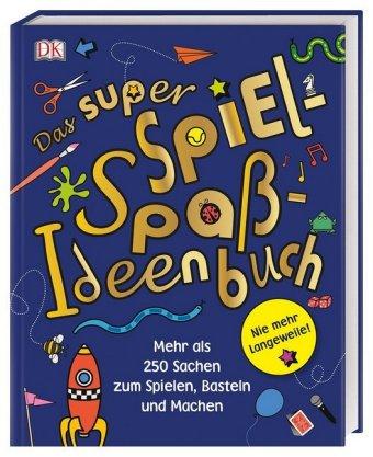 Das super Spiel-Spaß-Ideenbuch