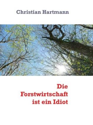 Die Forstwirtschaft ist ein Idiot