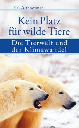 Kein Platz für wilde Tiere. Die Tierwelt und der Klimawandel
