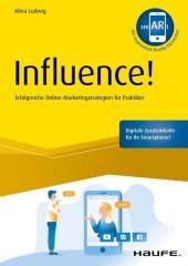 Influence! - Erfolgreiche Online Marketingstrategie für Praktiker - inkl. Augmented-Reality-App