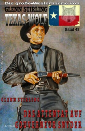 TEXAS WOLF Band 43 Das Attentat auf Gouverneur Snyder