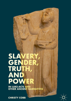 Slavery, Gender, Truth, and Power in Luke-Acts and Other Ancient Narratives