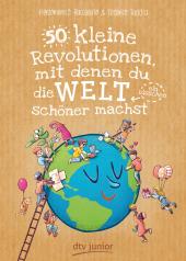 50 kleine Revolutionen, mit denen du die Welt (ein bisschen) schöner machst