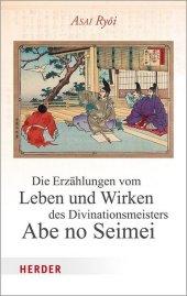 Die Erzählungen vom Leben und Wirken des Divinationsmeisters Abe no Seimei