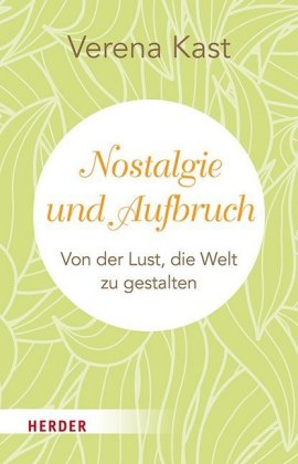 Nostalgie Und Aufbruch Verena Kast 9783451600968
