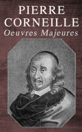 Pierre Corneille: Oeuvres Majeures