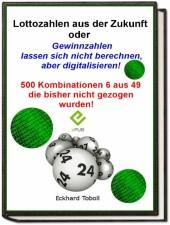 'Lottozahlen aus der Zukunft oder Gewinnzahlen lassen sich nicht berechnen- aber digitalisieren'