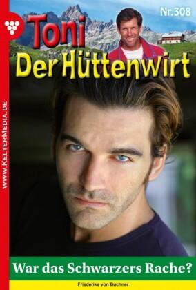 Toni der Hüttenwirt 308 - Heimatroman