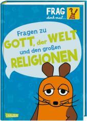 Frag doch mal ... die Maus!: Fragen zu Gott, der Welt und den großen Religionen Cover