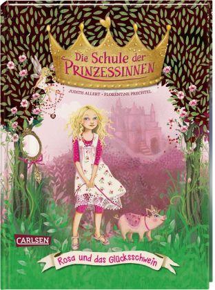 Die Schule der Prinzessinnen: Rosa und das Glücksschwein