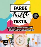 Farbe trifft Textil - Drucken, lettern und malen auf Stoff mit angesagten Farben und Motiven