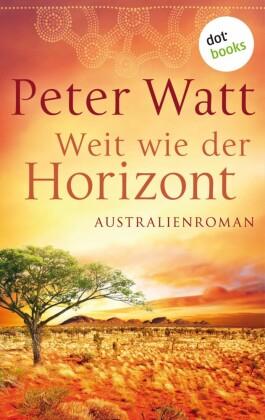 Weit wie der Horizont: Die große Australien-Saga - Band 1
