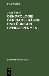 Dendrologie der Nadelbäume und übrigen Gymnospermen