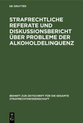 Strafrechtliche Referate und Diskussionsbericht über Probleme der Alkoholdelinquenz