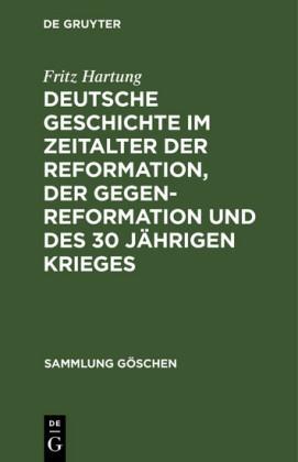 Deutsche Geschichte im Zeitalter der Reformation, der Gegenreformation und des 30 jährigen Krieges
